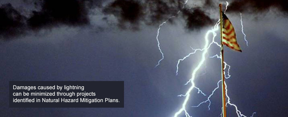 Damage caused by lightning can be minimized through projects identified in Natural Hazard Mitigation Plans.