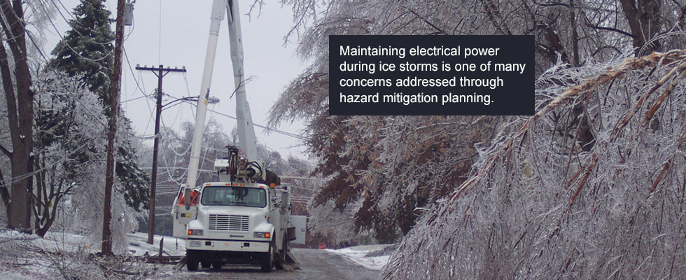 Maintaining electrical power during ice storms is one of many concerns addressed through hazard mitigation planning.